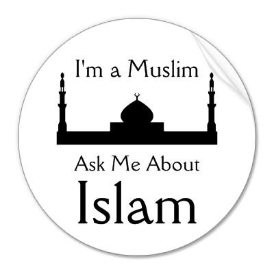 http://1.bp.blogspot.com/_fTeKXHkq53Y/SwQIj1yvPNI/AAAAAAAAADI/n1uNBgygQoA/s1600/ask_me_about_islam_sticker-p217477796081903718q0ou_400.jpg