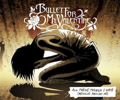 bullet for my valentine all these. quot;All These Things I Hate