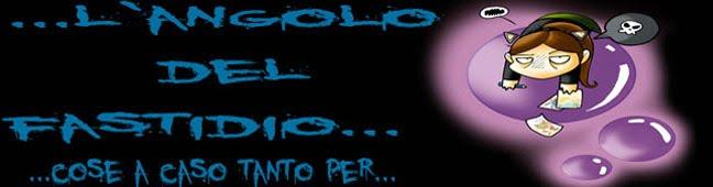 ...L'ANGOLO DEL FASTIDIO...