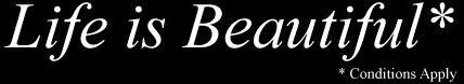 Life is Beautiful*