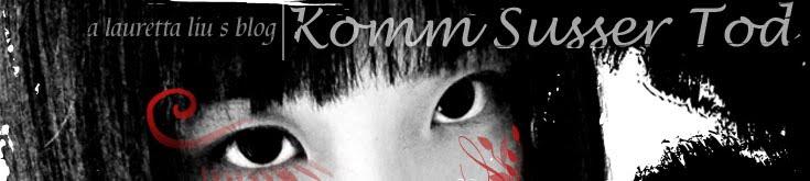 ::komm•susser•tod | a lauretta liu's blog::