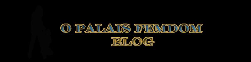 O Palais Femdom Blog
