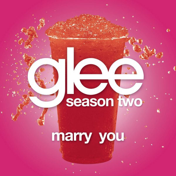 Glee Cast - Marry You :: Music Videos Lyrics