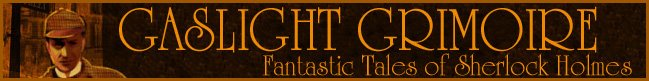 Gaslight Grimoire: Fantastic Tales of Sherlock Holmes