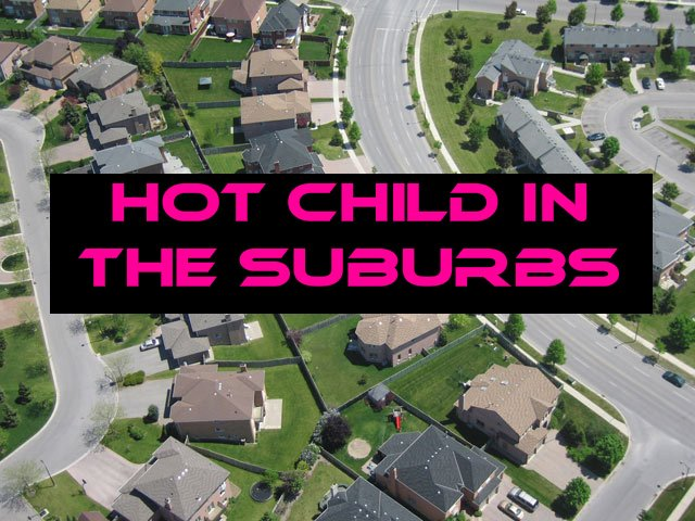 Hot Child in the Suburbs