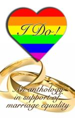I Do: An Anthology in Support of Marriage Eqaulity