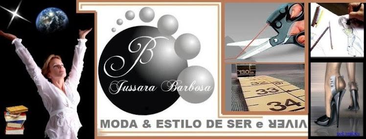 MODA & ESTILO de SER e VIVER por JUSSARA BARBOSA