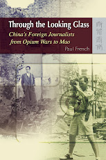 Through the Looking Glass - China&#39;s Foreign Journalists From Opium Wars to Mao