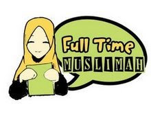 THERE IS NO SUCH THING AS PART-TIME MUSLIMAH! IT SHOULD BE...