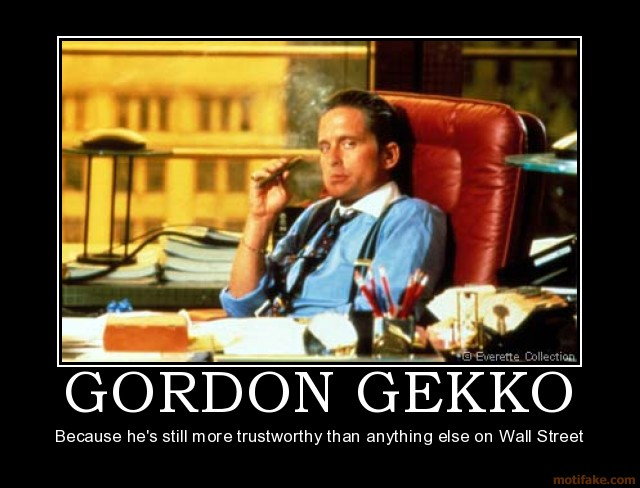 """greed is good by gordon gekko Gordon gekko is back  in a 2008 speech, kevin rudd, the australian prime minister, blamed the """"greed is good era"""" for the crash """"today,."""