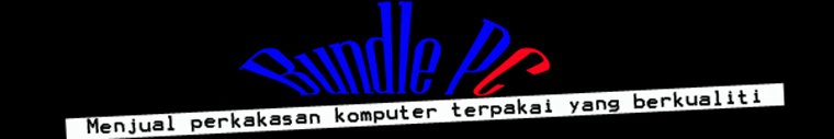 BundlePc-Menjual,membekal komputer,Laptop, Lcd Monitor Baru dan Terpakai!