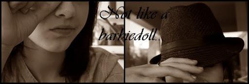 Not like a barbiedoll...