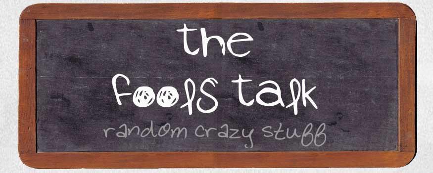 The Fools Talk