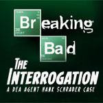 BREAKING BAD:THE INTERROGATION