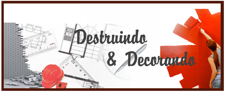 DESTRUINDO & DECORANDO