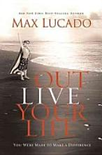 Out Live Your Life by Max Lucado