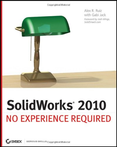 SolidWorks 2010 No Experience Required by Alex Ruiz