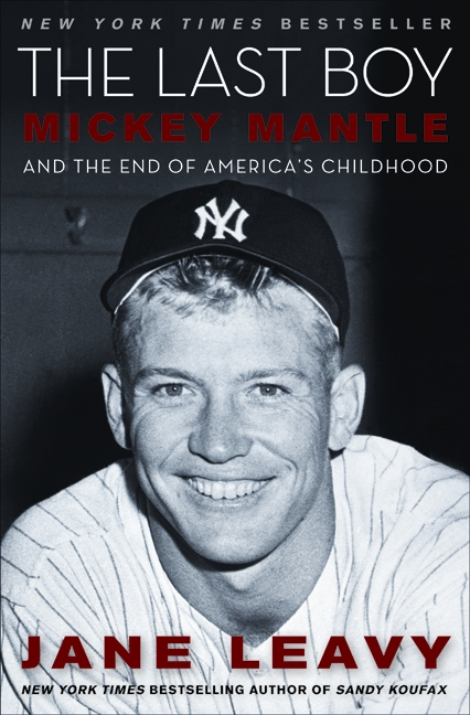 Mickey Mantle and the End of America's Childhood - Jane Leavy