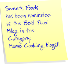 Sweets Foods has been nominated as the Best Food Blog in the Category: Home Cooking blogs!!