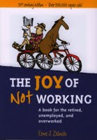 <b><i>The Joy of Not Working: A Book for the Retired, Unemployed and Overworked</i></b>