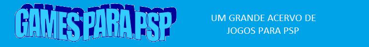 GAMES PARA PSP - ISO e CSO