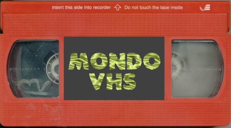 MONDO VHS's