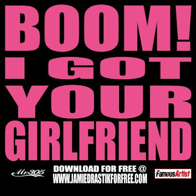 JAMIE+DRASTIK+-+BOOM!+I+GOT+YOUR+GIRLFRIEND-EKEK.jpg