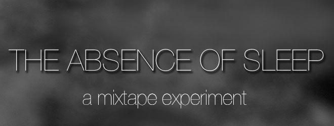 The Absence of Sleep -  a mixtape experiment