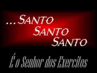 http://1.bp.blogspot.com/_hOJd8TWg09o/Srv99hyFniI/AAAAAAAAATU/kZLjxKlBZZ0/s400/senhor_dos_exercitos_Santo,Santo,Santo.JPG