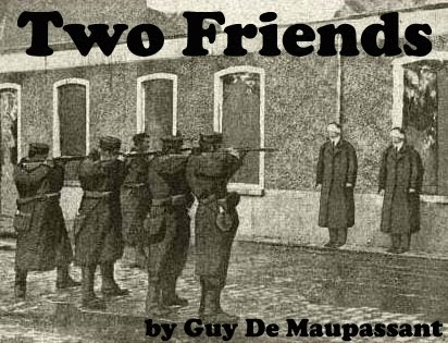 "two friends by guy de maupassant essays Read this english essay and over 88,000 other research documents guy de maupassant and ""two friends"" guy de maupassant and ""two friends."