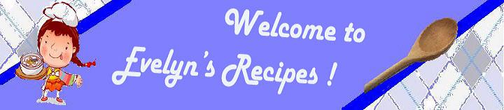 Welcome to Evelyn's Recipes!