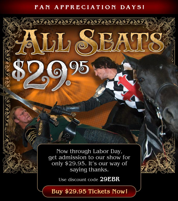 27+ active Medieval Times coupons, promo codes & deals for Dec. Most popular: Up to 43% Off on All Orders Shop online at Medieval Times and get amazing discounts. Enter the code at checkout. Add comment. Terms & Conditions. get $12 Discount on Adults Tickets & $3 Off Kids Tickets. Enter code at checkout for discount.