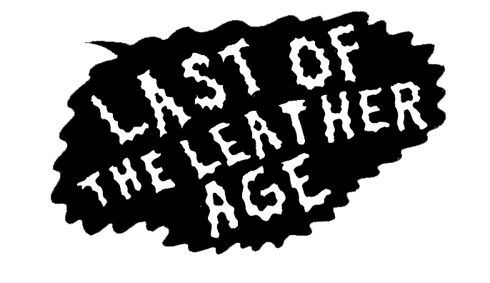 LAST OF THE LEATHER AGE