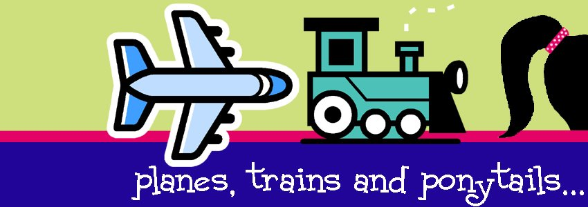 Planes, Trains and Ponytails