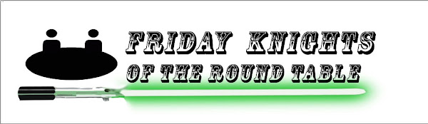 Friday Knights Of The Round Table