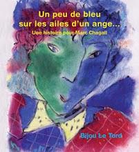 UN PEU DE BLEU SUR LES AILES D'UN ANGE . . . une histoire pour marc chagall . . .