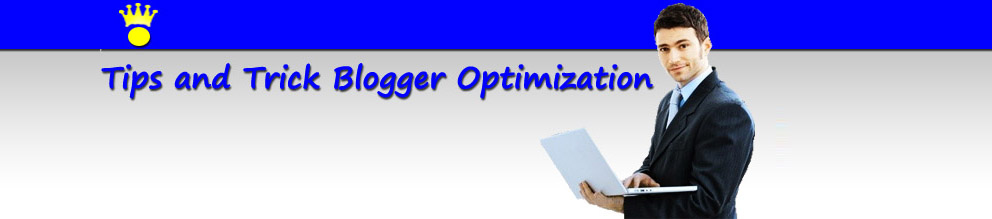 Tips and Trick Blogger Optimization