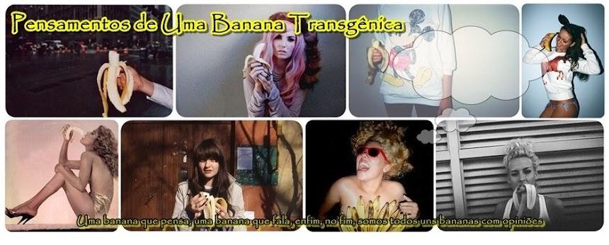 Pensamentos de Uma Banana Transgênica