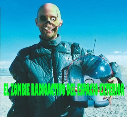 El zombie radioactivo del espacio exterior