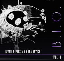 My space B.I.G.-Ritmo e Poesia à Moda Antiga Vol.1 Album nas ruas em breve ...