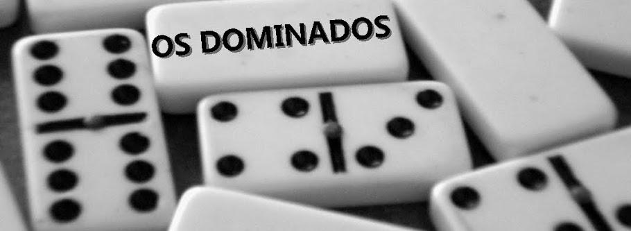 OS DOMINADOS