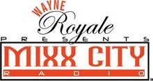Wayne's World- The Official Blogspot of Wayne Royale & Mixxcity Radio