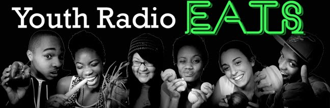 Youth Radio Eats!!