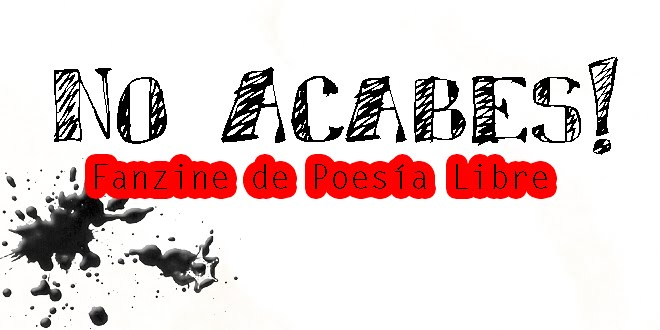 No Acabes! Fanzine de Poesía Libre