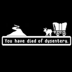 """You Have Died of Dysentery."""