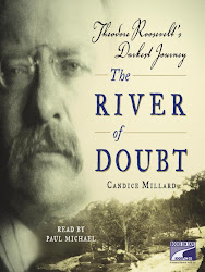 River of Doubt: Theodore Roosevelt's Darkest Journey by Candice Millard