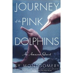 Journey of the Pink Dolphins: An Amazon Quest by Sy Montgomery
