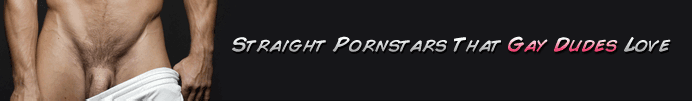Straight Pornstars That Gays Love
