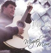 """MIGUEL MORA """"A Toda Voz"""""""