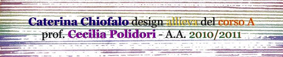 Caterina Chiofalo Design Allievo del corso A - prof. Cecilia Polidori - A.A. 2010/2011